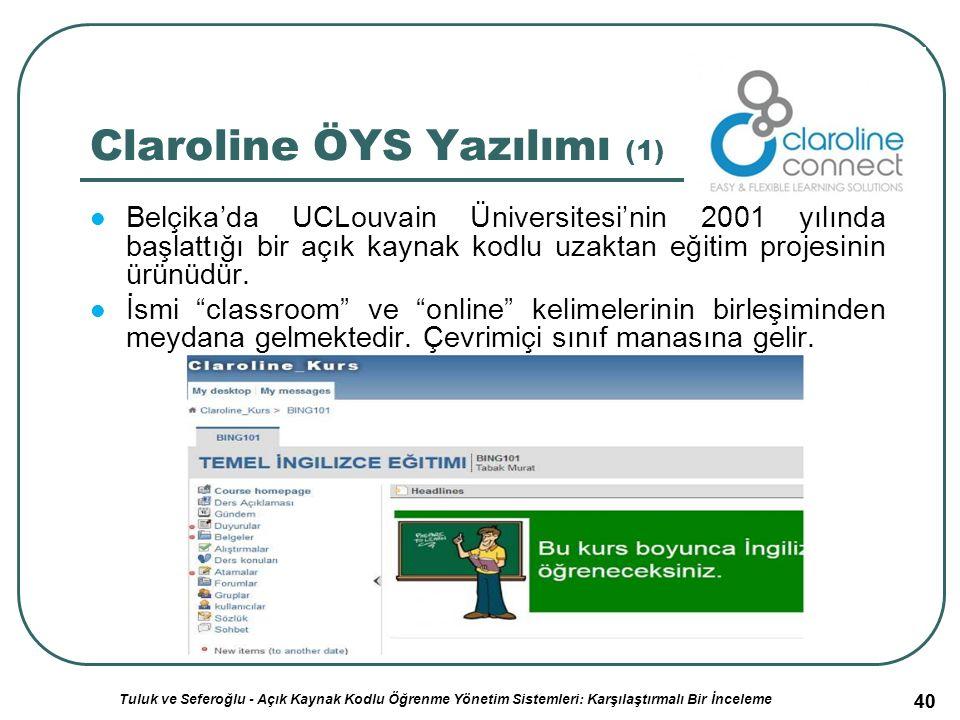 40 Claroline ÖYS Yazılımı (1) Belçika'da UCLouvain Üniversitesi'nin 2001 yılında başlattığı bir açık kaynak kodlu uzaktan eğitim projesinin ürünüdür.