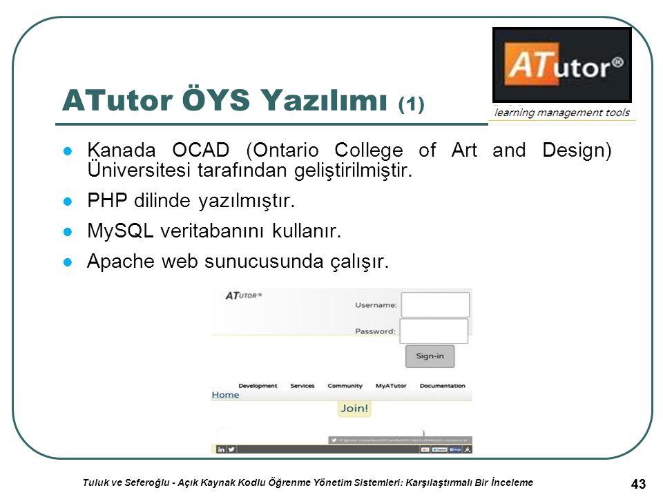43 ATutor ÖYS Yazılımı (1) Kanada OCAD (Ontario College of Art and Design) Üniversitesi tarafından geliştirilmiştir.