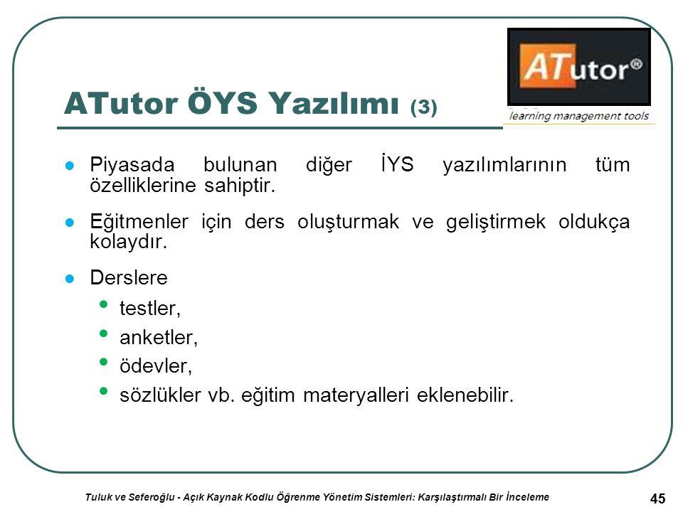 45 ATutor ÖYS Yazılımı (3) Piyasada bulunan diğer İYS yazılımlarının tüm özelliklerine sahiptir.