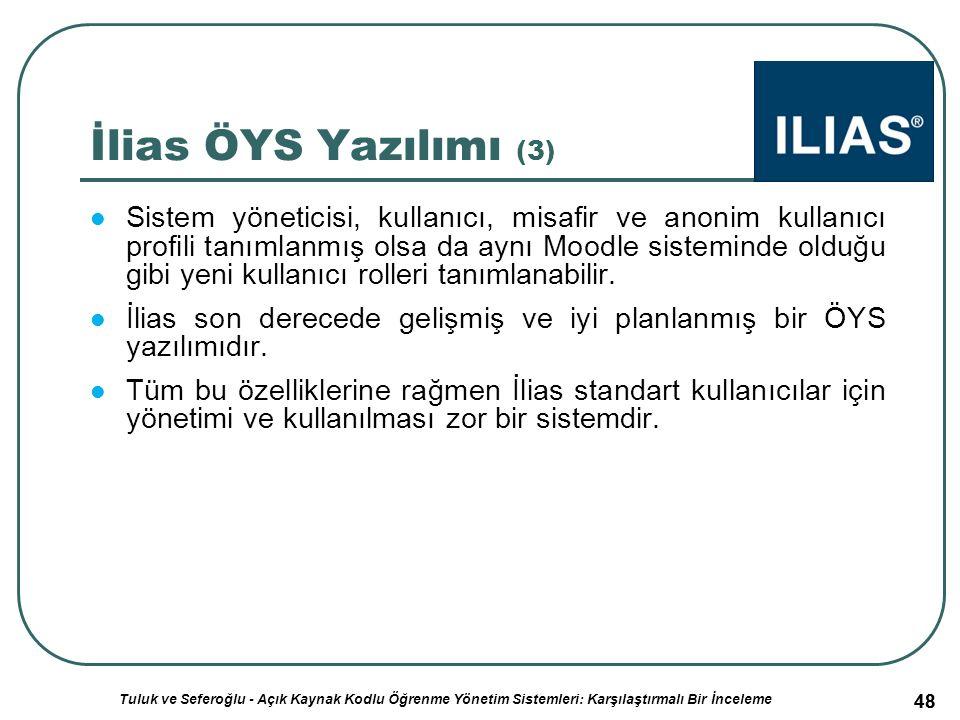 48 İlias ÖYS Yazılımı (3) Sistem yöneticisi, kullanıcı, misafir ve anonim kullanıcı profili tanımlanmış olsa da aynı Moodle sisteminde olduğu gibi yeni kullanıcı rolleri tanımlanabilir.