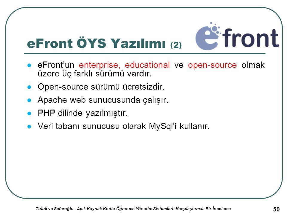 50 eFront ÖYS Yazılımı (2) eFront'un enterprise, educational ve open-source olmak üzere üç farklı sürümü vardır.