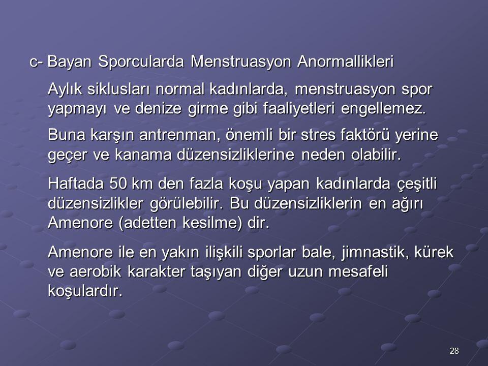 28 c- Bayan Sporcularda Menstruasyon Anormallikleri Aylık siklusları normal kadınlarda, menstruasyon spor yapmayı ve denize girme gibi faaliyetleri en