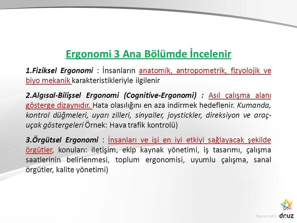 Ergonomi-201 Ergonomi 3 Ana Bölümde İncelenir 1.Fiziksel Ergonomi : İnsanların anatomik, antropometrik, fizyolojik ve biyo mekanik karakteristikleriyl