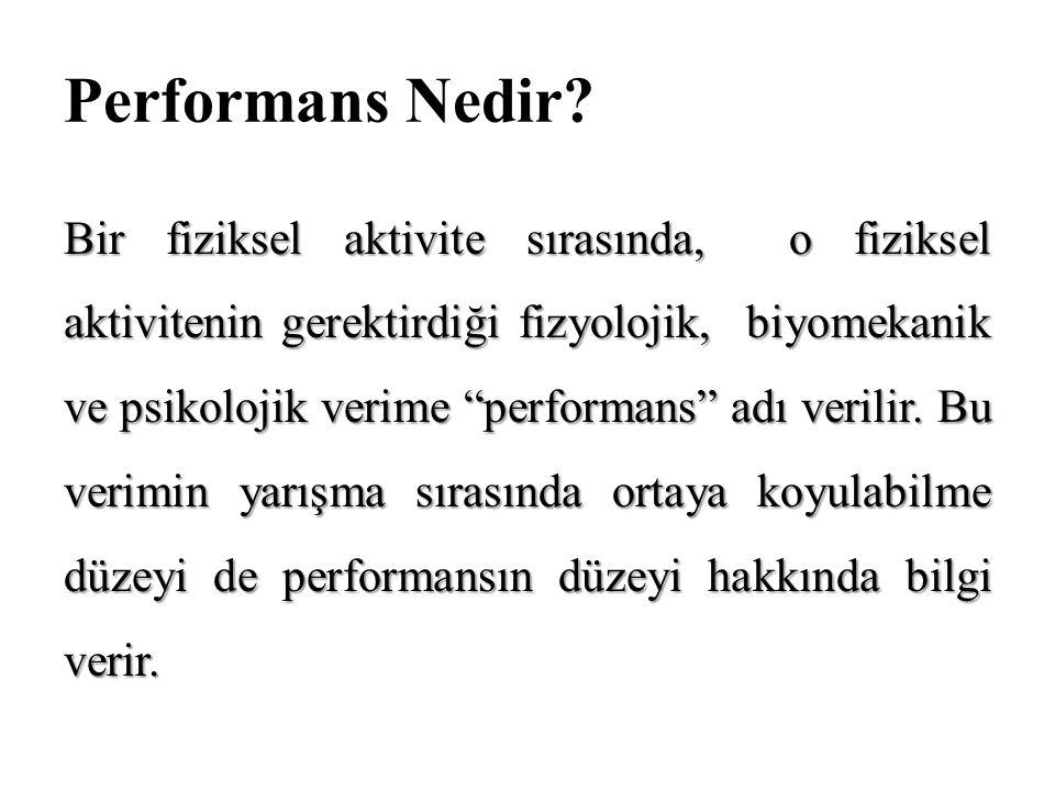 """Performans Nedir? Bir fiziksel aktivite sırasında, o fiziksel aktivitenin gerektirdiği fizyolojik, biyomekanik ve psikolojik verime """"performans"""" adı v"""