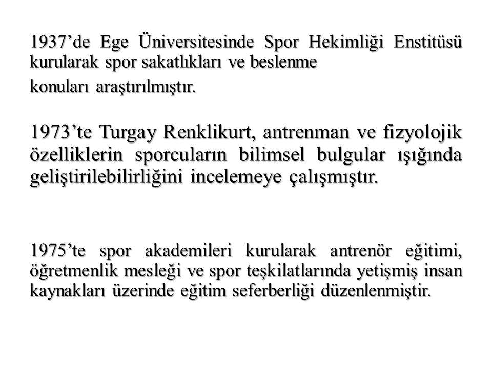 1937'de Ege Üniversitesinde Spor Hekimliği Enstitüsü kurularak spor sakatlıkları ve beslenme konuları araştırılmıştır. 1973'te Turgay Renklikurt, antr