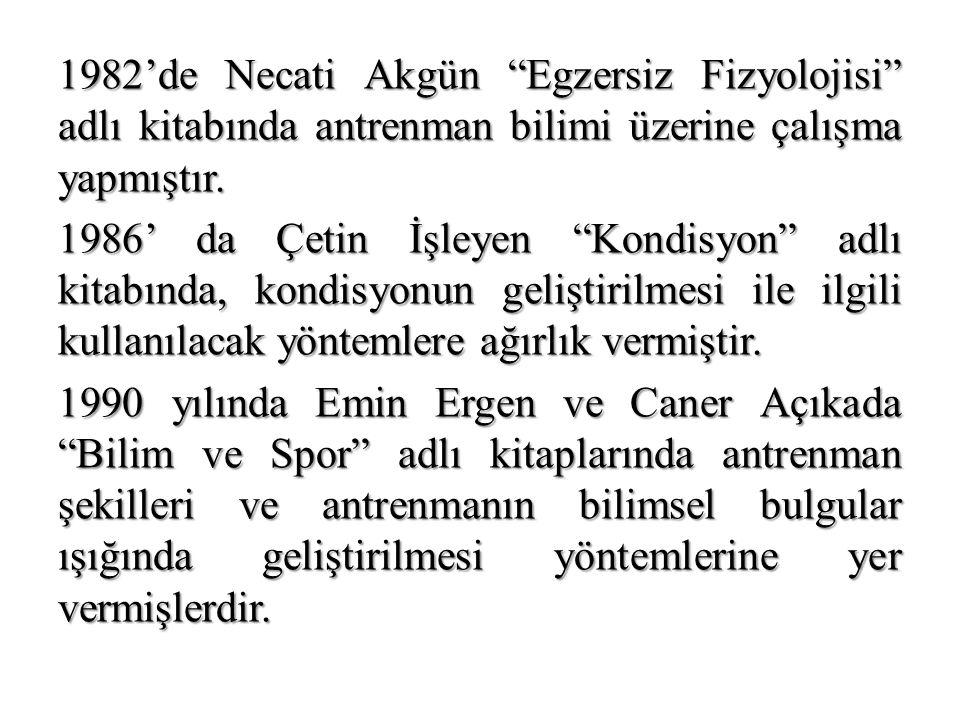 """1982'de Necati Akgün """"Egzersiz Fizyolojisi"""" adlı kitabında antrenman bilimi üzerine çalışma yapmıştır. 1986' da Çetin İşleyen """"Kondisyon"""" adlı kitabın"""