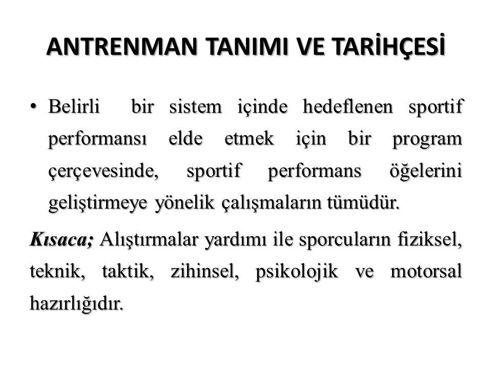 ANTRENMAN TANIMI VE TARİHÇESİ Belirli bir sistem içinde hedeflenen sportif performansı elde etmek için bir program çerçevesinde, sportif performans öğelerini geliştirmeye yönelik çalışmaların tümüdür.