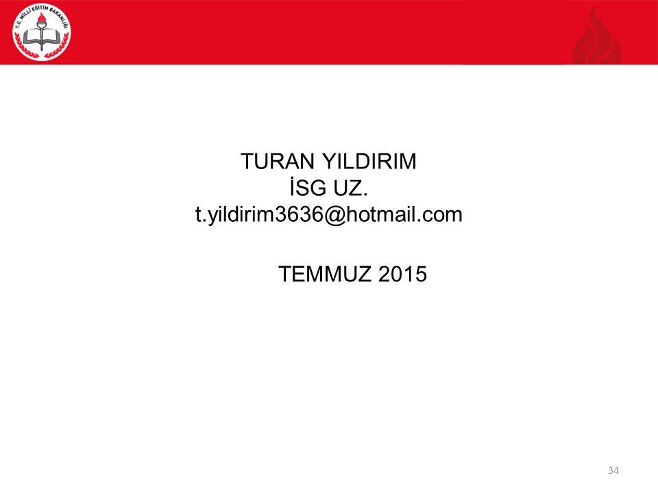34 TURAN YILDIRIM İSG UZ. t.yildirim3636@hotmail.com TEMMUZ 2015