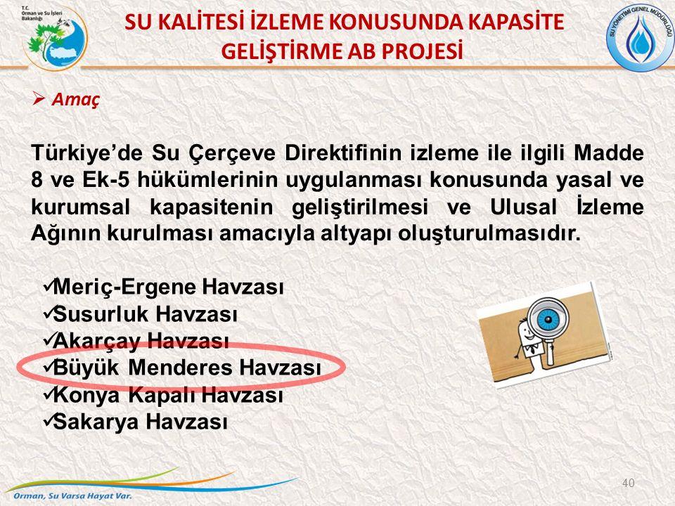 SU KALİTESİ İZLEME KONUSUNDA KAPASİTE GELİŞTİRME AB PROJESİ 40  Amaç Türkiye'de Su Çerçeve Direktifinin izleme ile ilgili Madde 8 ve Ek-5 hükümlerini