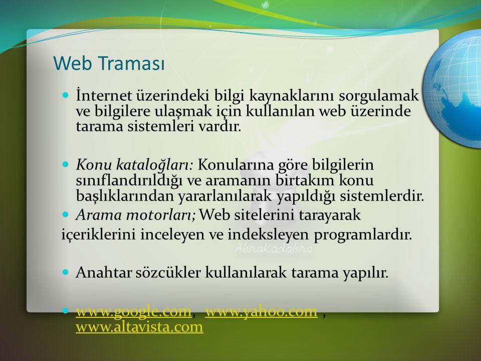 Web Traması İnternet üzerindeki bilgi kaynaklarını sorgulamak ve bilgilere ulaşmak için kullanılan web üzerinde tarama sistemleri vardır.