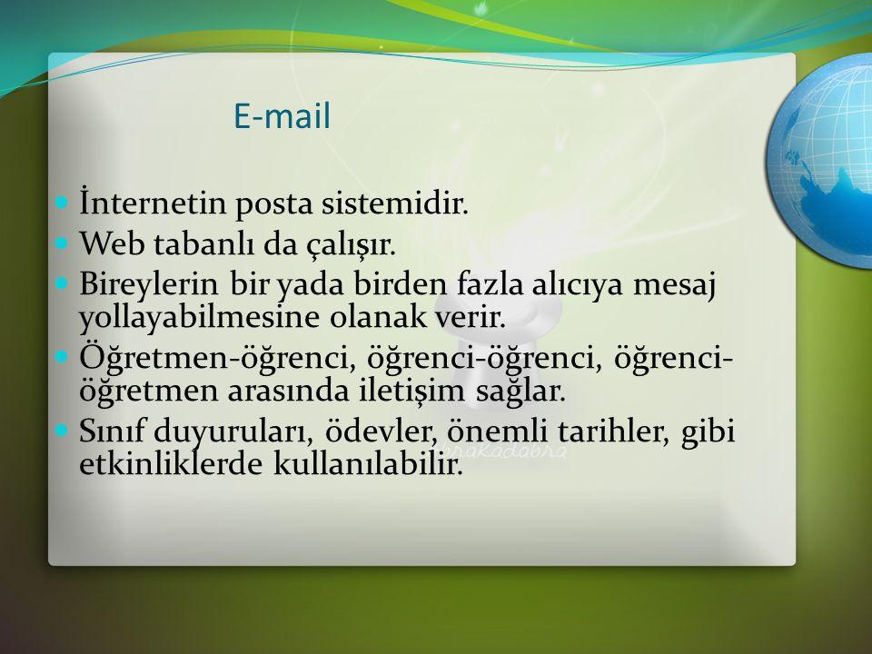 E-mail İnternetin posta sistemidir. Web tabanlı da çalışır.