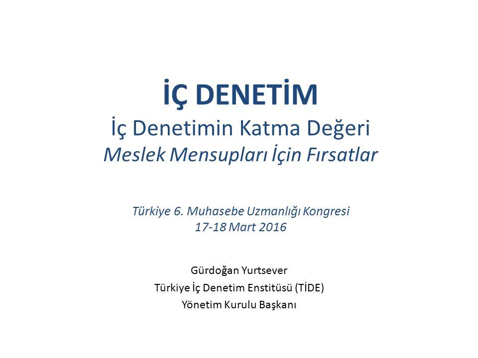 İÇ DENETİM İç Denetimin Katma Değeri Meslek Mensupları İçin Fırsatlar Türkiye 6.