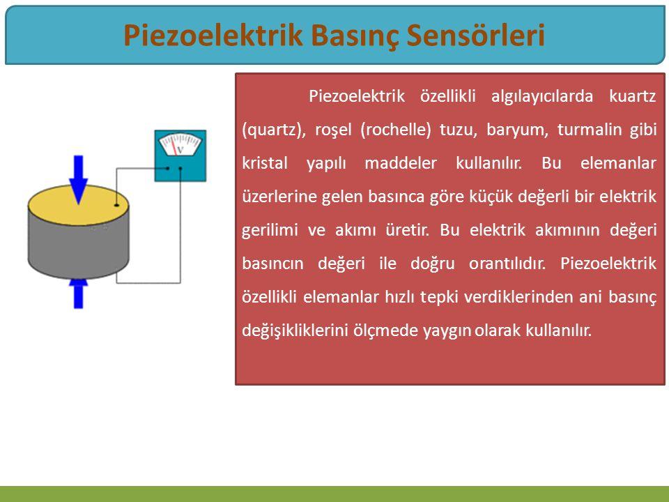 Piezoelektrik Basınç Sensörleri Piezoelektrik özellikli algılayıcılarda kuartz (quartz), roşel (rochelle) tuzu, baryum, turmalin gibi kristal yapılı maddeler kullanılır.