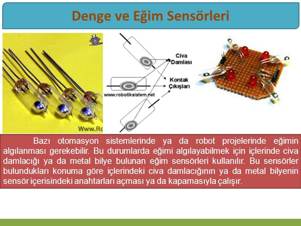 Denge ve Eğim Sensörleri Bazı otomasyon sistemlerinde ya da robot projelerinde eğimin algılanması gerekebilir.