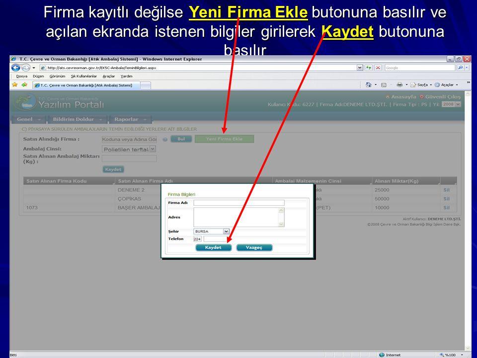 Firma kayıtlı değilse Yeni Firma Ekle butonuna basılır ve açılan ekranda istenen bilgiler girilerek Kaydet butonuna basılır