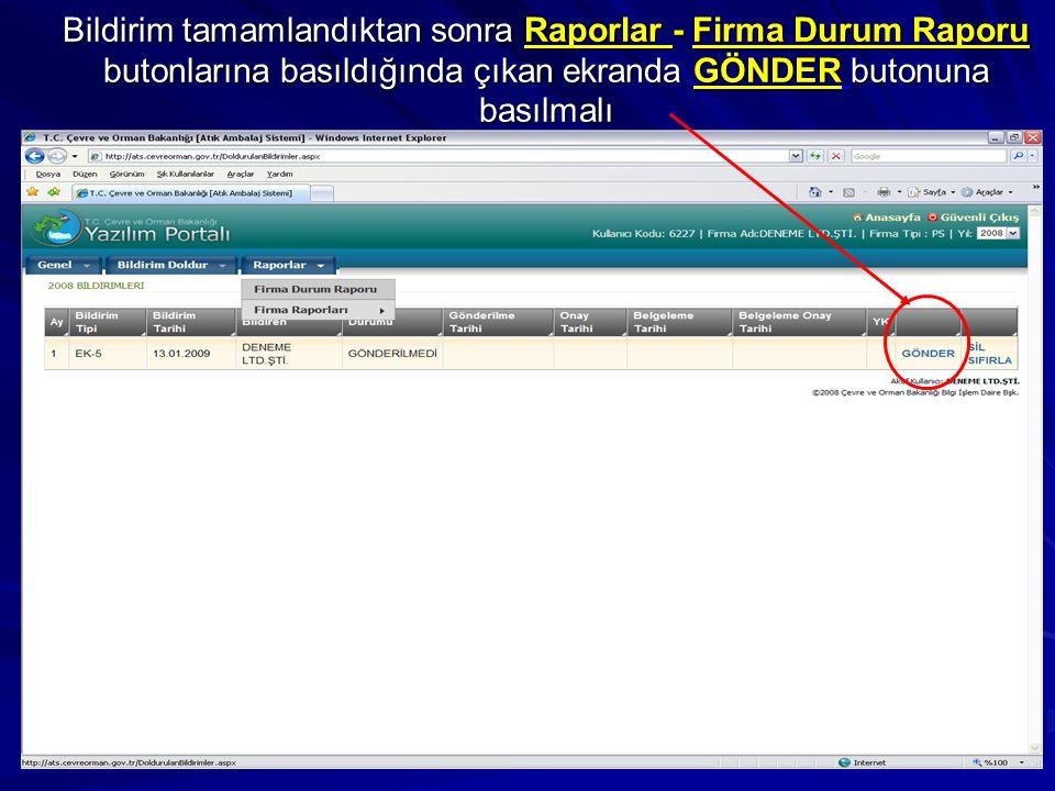 Bildirim tamamlandıktan sonra Raporlar - Firma Durum Raporu butonlarına basıldığında çıkan ekranda GÖNDER butonuna basılmalı