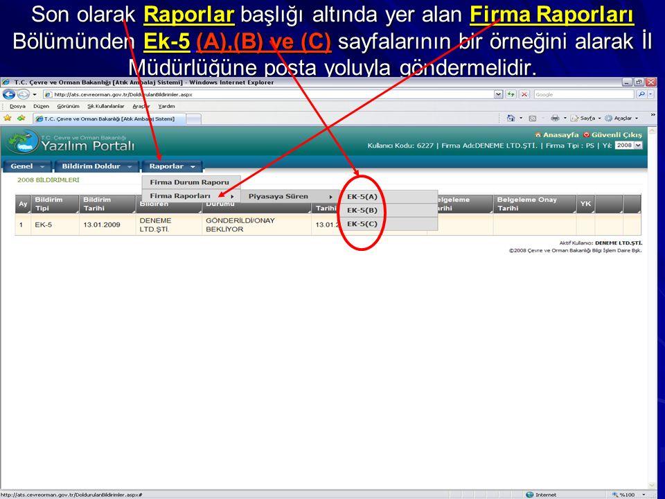 Son olarak Raporlar başlığı altında yer alan Firma Raporları Bölümünden Ek-5 (A),(B) ve (C) sayfalarının bir örneğini alarak İl Müdürlüğüne posta yoluyla göndermelidir.