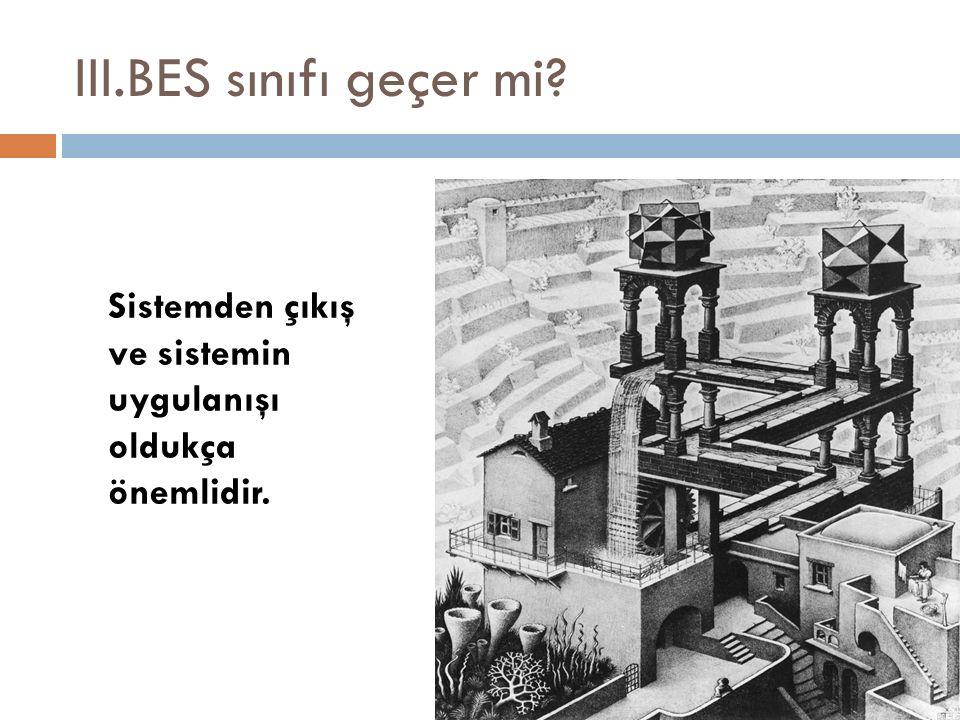 III.BES sınıfı geçer mi? Sistemden çıkış ve sistemin uygulanışı oldukça önemlidir.