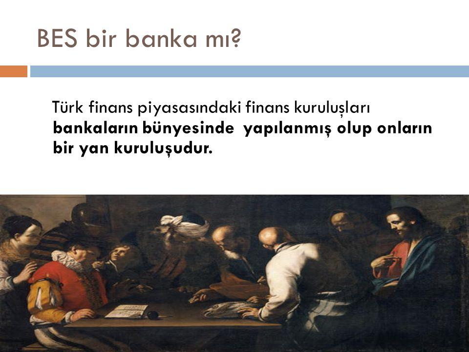 BES bir banka mı? Türk finans piyasasındaki finans kuruluşları bankaların bünyesinde yapılanmış olup onların bir yan kuruluşudur.