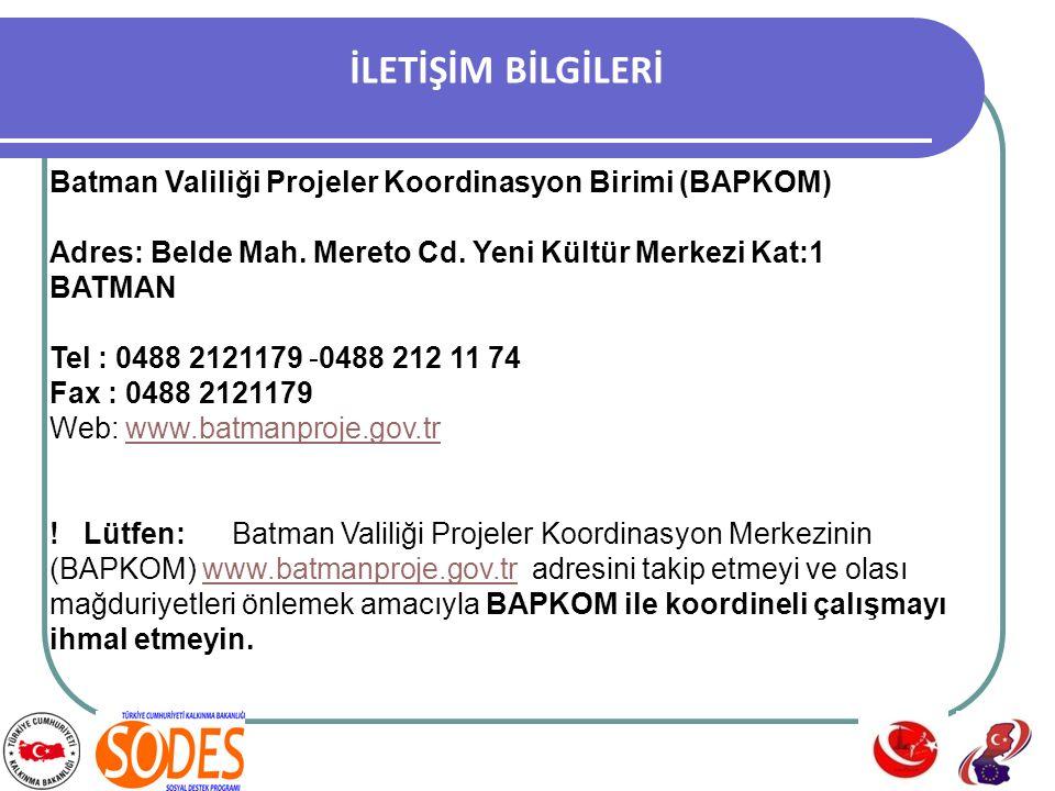 İLETİŞİM BİLGİLERİ Batman Valiliği Projeler Koordinasyon Birimi (BAPKOM) Adres: Belde Mah.