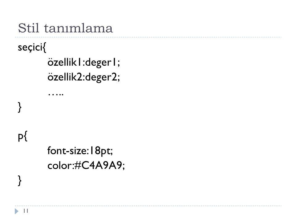 Stil tanımlama seçici{ özellik1:deger1; özellik2:deger2; …..