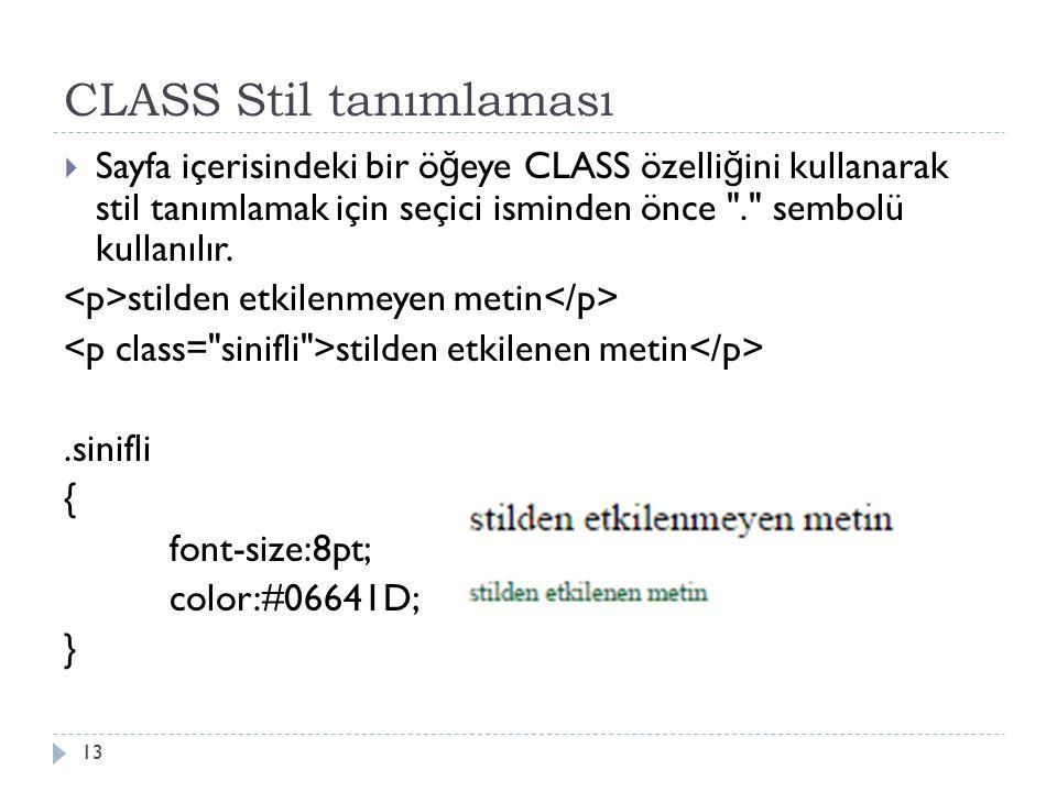 CLASS Stil tanımlaması  Sayfa içerisindeki bir ö ğ eye CLASS özelli ğ ini kullanarak stil tanımlamak için seçici isminden önce . sembolü kullanılır.