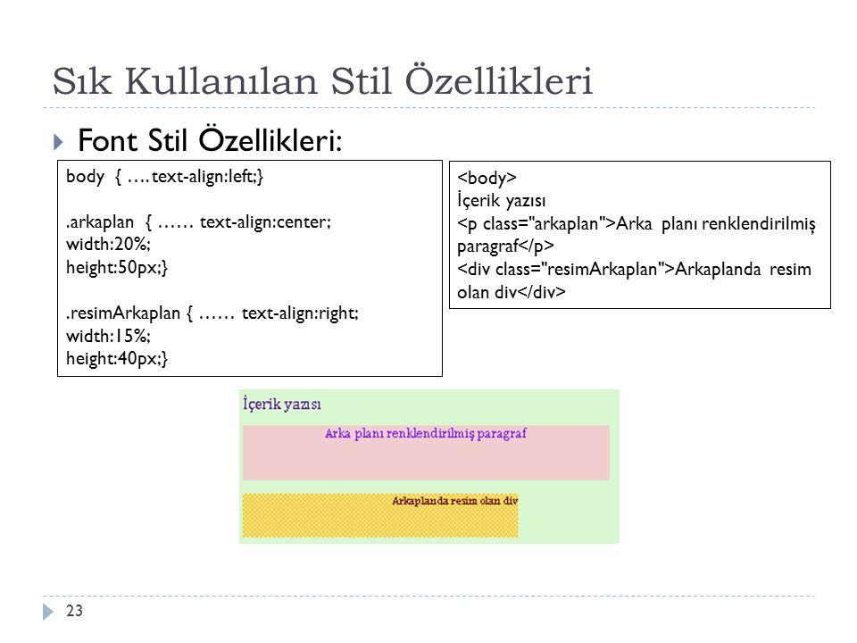 Sık Kullanılan Stil Özellikleri  Font Stil Özellikleri: 23 body { ….text-align:left;}.arkaplan { …… text-align:center; width:20%; height:50px;}.resimArkaplan { …… text-align:right; width:15%; height:40px;} İ çerik yazısı Arka planı renklendirilmiş paragraf Arkaplanda resim olan div