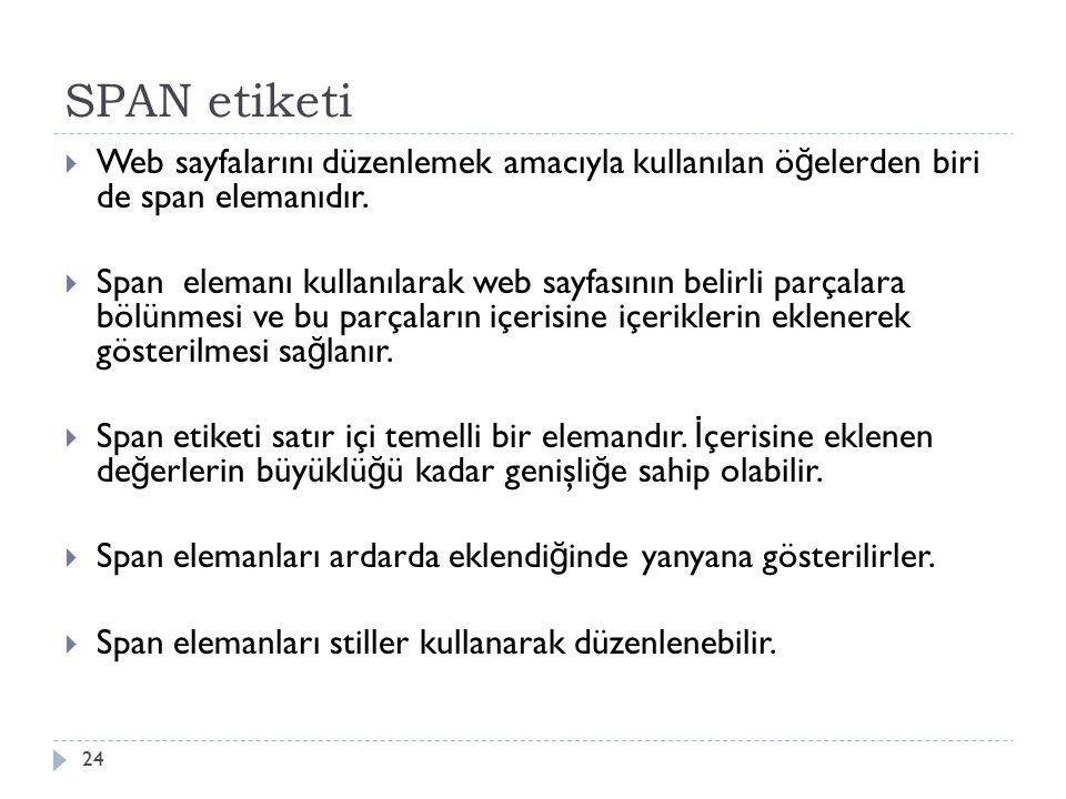 SPAN etiketi  Web sayfalarını düzenlemek amacıyla kullanılan ö ğ elerden biri de span elemanıdır.