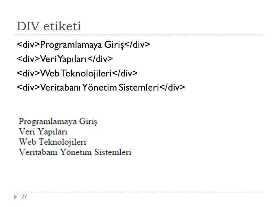 DIV etiketi Programlamaya Giriş Veri Yapıları Web Teknolojileri Veritabanı Yönetim Sistemleri 27