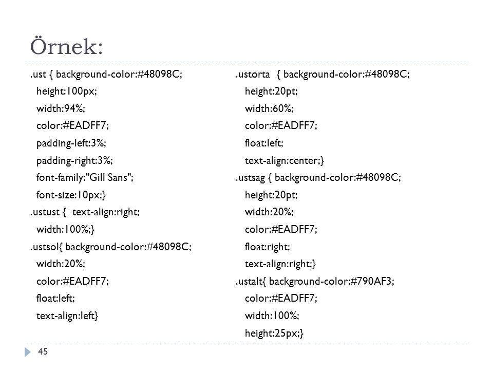 Örnek:.ust { background-color:#48098C; height:100px; width:94%; color:#EADFF7; padding-left:3%; padding-right:3%; font-family: