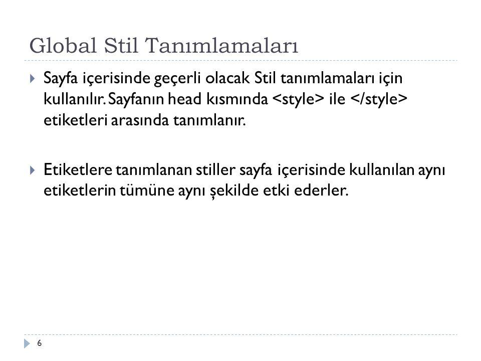 Global Stil Tanımlamaları 7 Örnekler p{ font-size:18pt; color:#C4A9A9 } Stil etki eden ilk paragraf stil etki etmeyen metin Stil etki eden ikinci paragraf