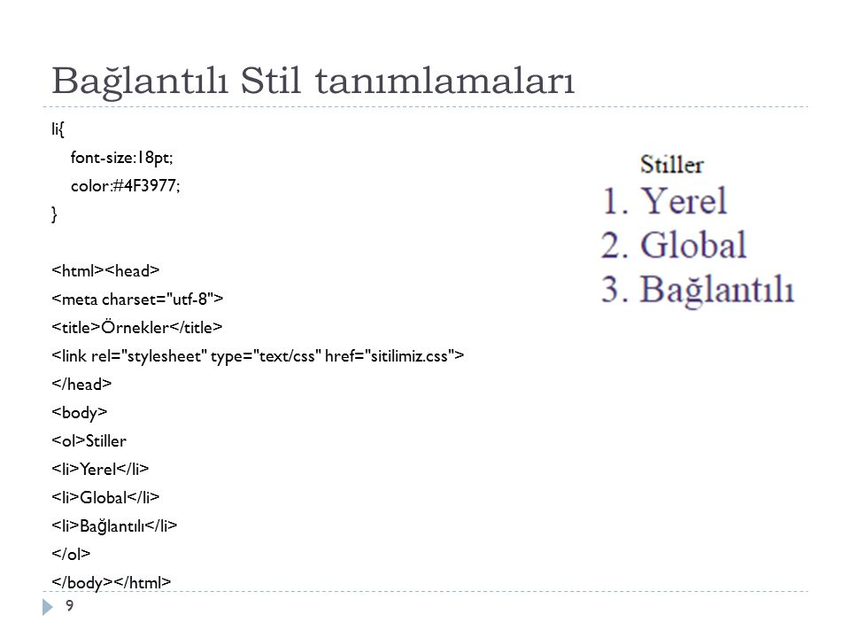 Bağlantılı Stil tanımlamaları 9 li{ font-size:18pt; color:#4F3977; } Örnekler Stiller Yerel Global Ba ğ lantılı