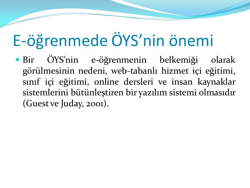 E-öğrenmede ÖYS'nin önemi Bir ÖYS'nin e-öğrenmenin belkemiği olarak görülmesinin nedeni, web-tabanlı hizmet içi eğitimi, sınıf içi eğitimi, online dersleri ve insan kaynaklar sistemlerini bütünleştiren bir yazılım sistemi olmasıdır (Guest ve Juday, 2001).