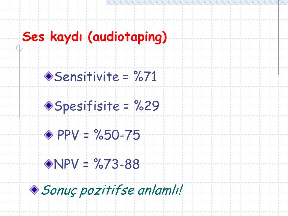 Sensitivite = %71 Spesifisite = %29 PPV = %50-75 NPV = %73-88 Sonuç pozitifse anlamlı!