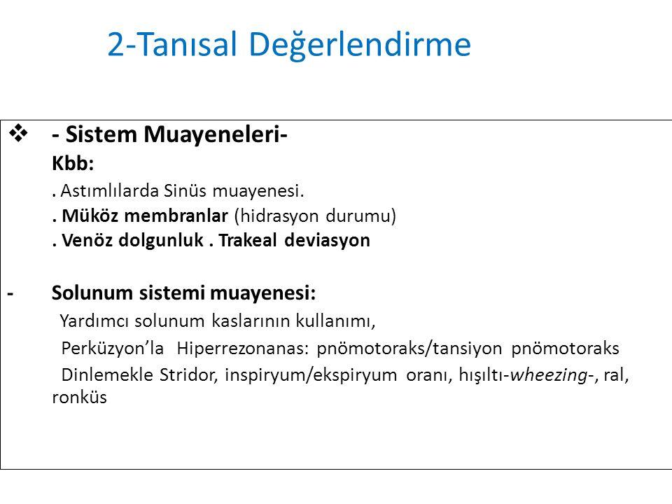  - Sistem Muayeneleri- Kbb:. Astımlılarda Sinüs muayenesi.. Müköz membranlar (hidrasyon durumu). Venöz dolgunluk. Trakeal deviasyon -Solunum sistemi