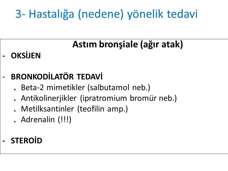 Astım bronşiale (ağır atak) -OKSİJEN -BRONKODİLATÖR TEDAVİ.Beta-2 mimetikler (salbutamol neb.).Antikolinerjikler (ipratromium bromür neb.).Metilksanti