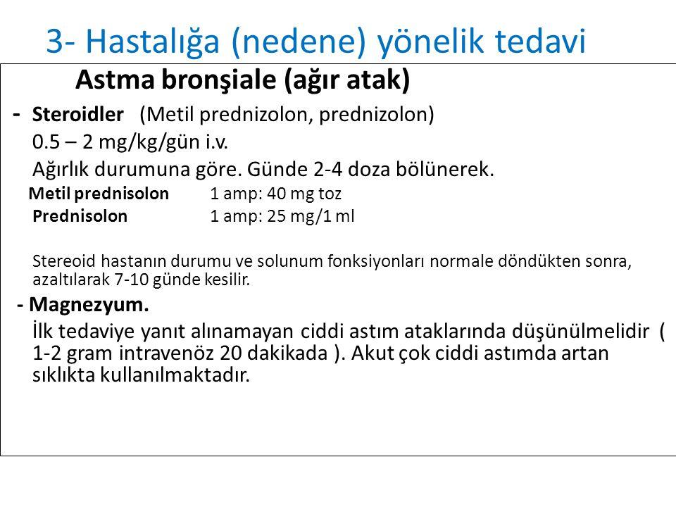 Astma bronşiale (ağır atak) - Steroidler (Metil prednizolon, prednizolon) 0.5 – 2 mg/kg/gün i.v. Ağırlık durumuna göre. Günde 2-4 doza bölünerek. Meti