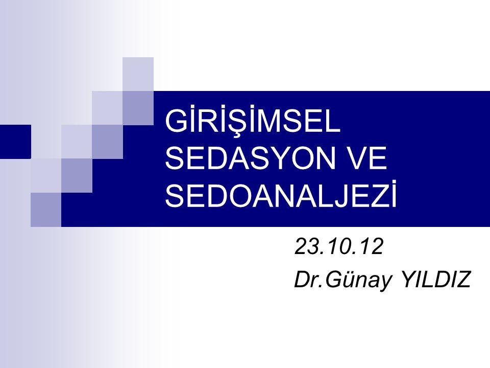 GİRİŞİMSEL SEDASYON VE SEDOANALJEZİ 23.10.12 Dr.Günay YILDIZ