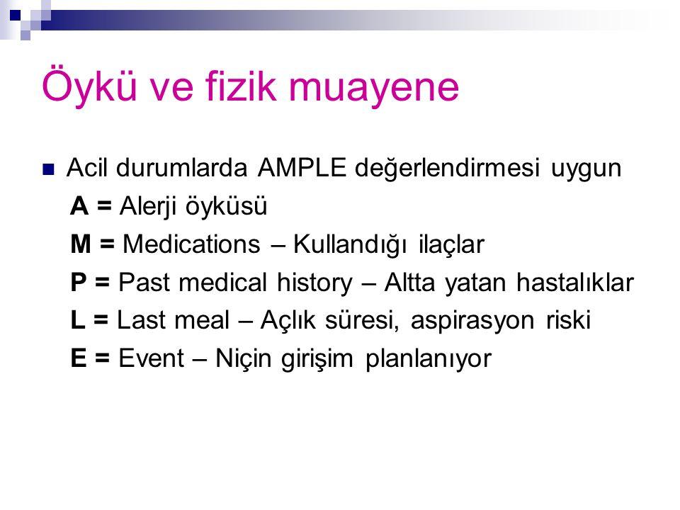 Öykü ve fizik muayene Acil durumlarda AMPLE değerlendirmesi uygun A = Alerji öyküsü M = Medications – Kullandığı ilaçlar P = Past medical history – Al