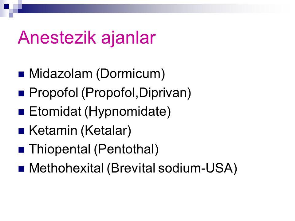 Anestezik ajanlar Midazolam (Dormicum) Propofol (Propofol,Diprivan) Etomidat (Hypnomidate) Ketamin (Ketalar) Thiopental (Pentothal) Methohexital (Brev