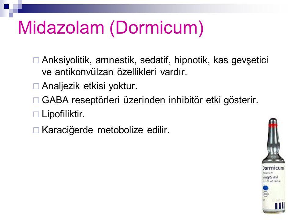 Midazolam (Dormicum)  Anksiyolitik, amnestik, sedatif, hipnotik, kas gevşetici ve antikonvülzan özellikleri vardır.  Analjezik etkisi yoktur.  GABA