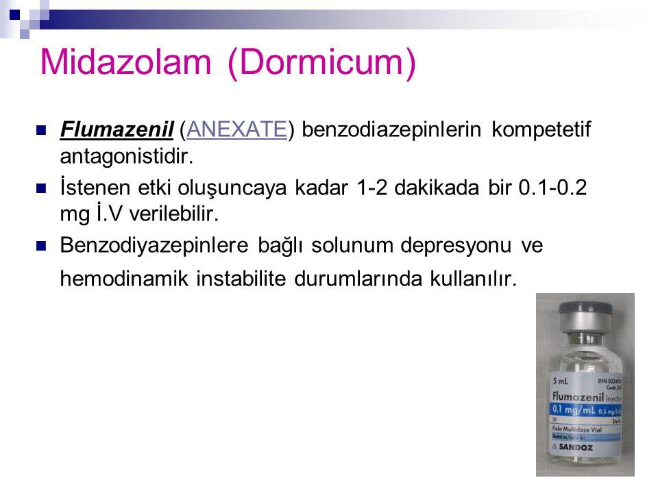 Midazolam (Dormicum) Flumazenil (ANEXATE) benzodiazepinlerin kompetetif antagonistidir.ANEXATE İstenen etki oluşuncaya kadar 1-2 dakikada bir 0.1-0.2
