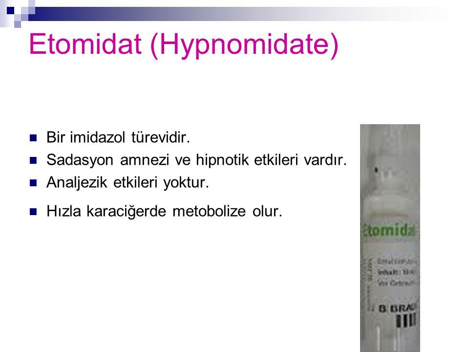 Etomidat (Hypnomidate) Bir imidazol türevidir. Sadasyon amnezi ve hipnotik etkileri vardır. Analjezik etkileri yoktur. Hızla karaciğerde metobolize ol