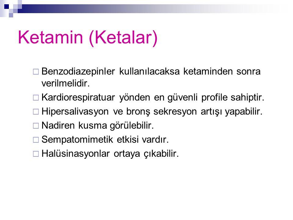 Ketamin (Ketalar)  Benzodiazepinler kullanılacaksa ketaminden sonra verilmelidir.  Kardiorespiratuar yönden en güvenli profile sahiptir.  Hipersali