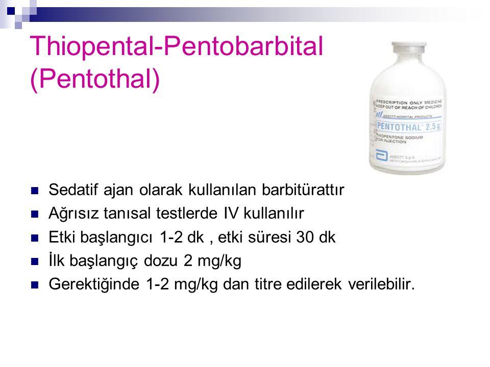 Thiopental-Pentobarbital (Pentothal) Sedatif ajan olarak kullanılan barbitürattır Ağrısız tanısal testlerde IV kullanılır Etki başlangıcı 1-2 dk, etki
