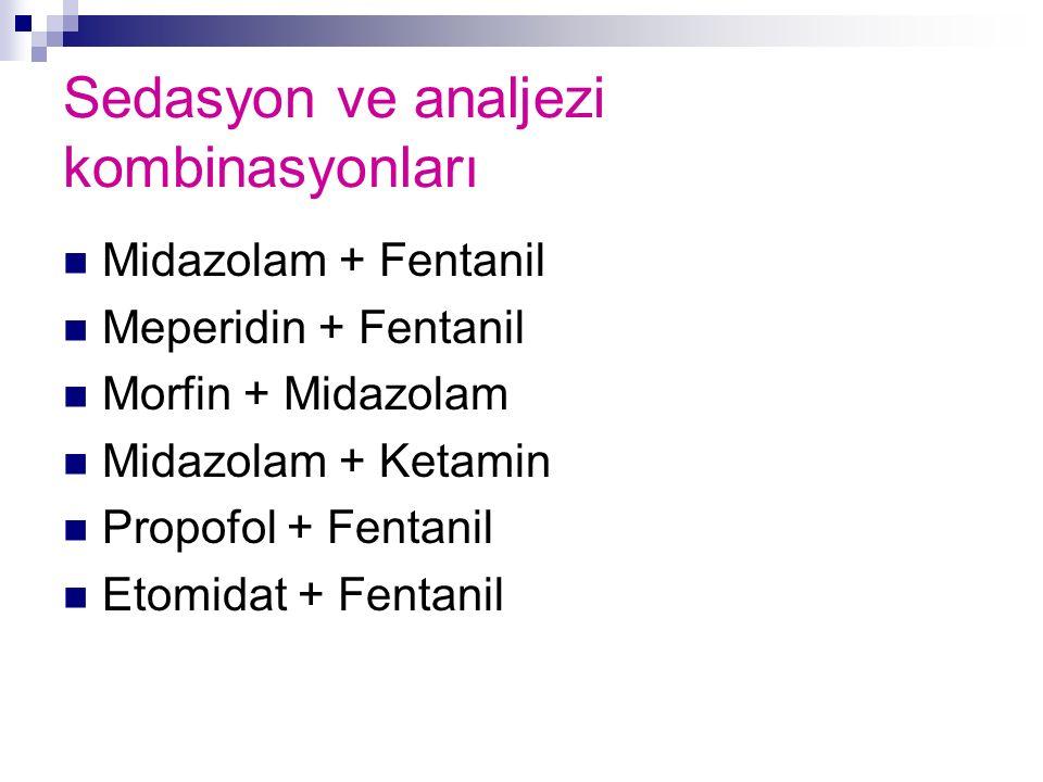 Sedasyon ve analjezi kombinasyonları Midazolam + Fentanil Meperidin + Fentanil Morfin + Midazolam Midazolam + Ketamin Propofol + Fentanil Etomidat + F