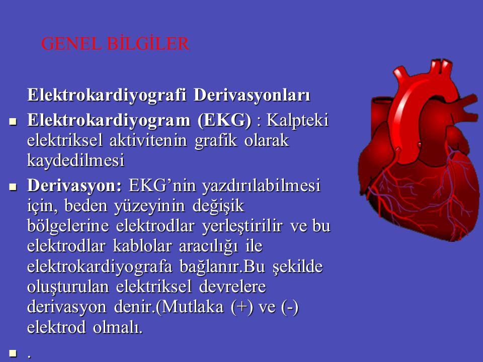 Elektrokardiyografi Derivasyonları Elektrokardiyogram (EKG) : Kalpteki elektriksel aktivitenin grafik olarak kaydedilmesi Elektrokardiyogram (EKG) : K