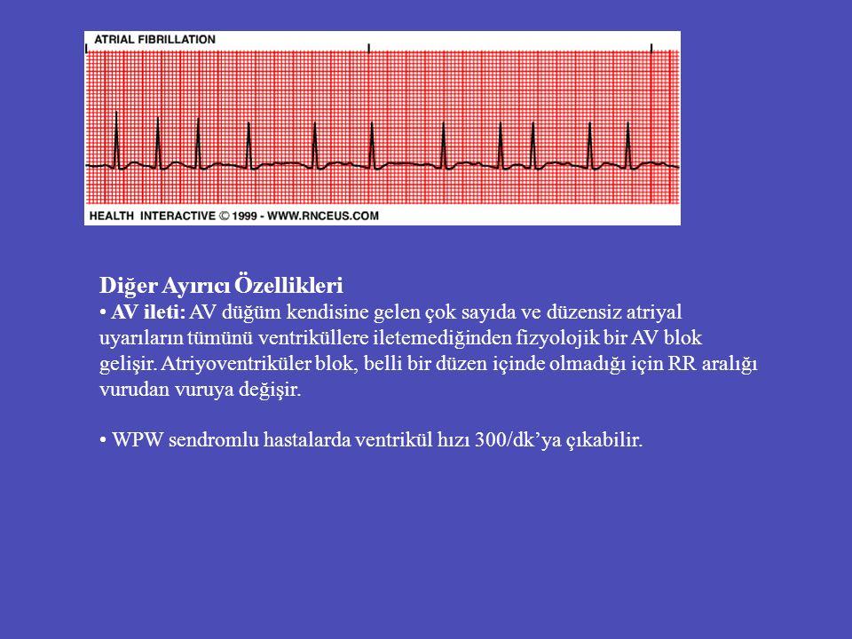 Diğer Ayırıcı Özellikleri AV ileti: AV düğüm kendisine gelen çok sayıda ve düzensiz atriyal uyarıların tümünü ventriküllere iletemediğinden fizyolojik
