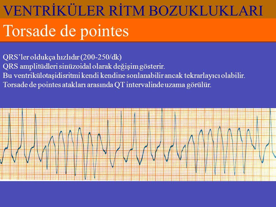 VENTRİKÜLER RİTM BOZUKLUKLARI Torsade de pointes QRS'ler oldukça hızlıdır (200-250/dk) QRS amplitüdleri sinüzoidal olarak değişim gösterir. Bu ventrik