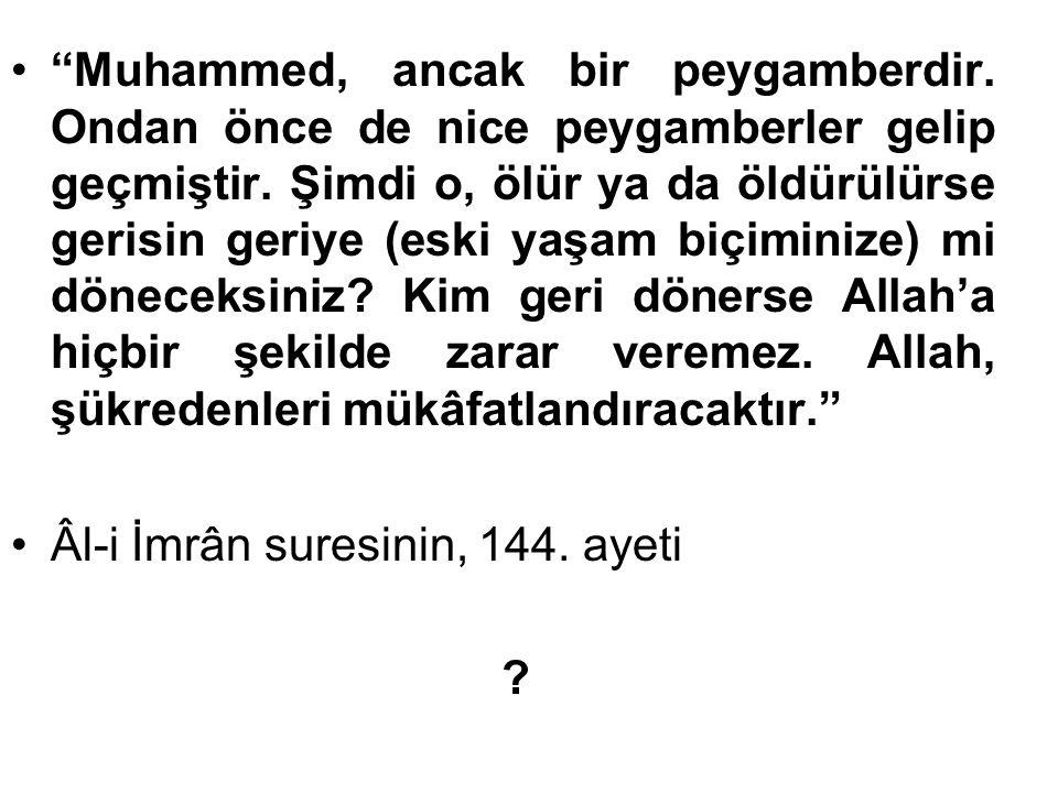 """""""Muhammed, ancak bir peygamberdir. Ondan önce de nice peygamberler gelip geçmiştir. Şimdi o, ölür ya da öldürülürse gerisin geriye (eski yaşam biçimin"""